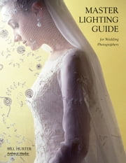 Master Lighting Guide for Wedding Photographers ebook by Bill Hurter