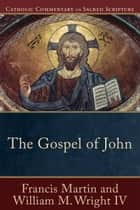The Gospel of John (Catholic Commentary on Sacred Scripture) ebook by Francis Martin, Mary Healy, William M. IV Wright,...