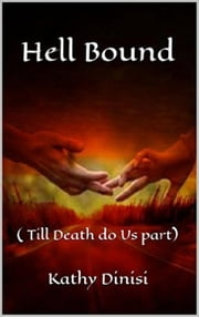 Hell Bound ( Till Death Do Us Part) - Hell Bound, #3 ebook by kathy dinisi