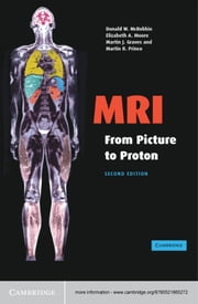 MRI from Picture to Proton ebook by Donald W. McRobbie,Elizabeth A. Moore,Martin J. Graves,Martin R. Prince