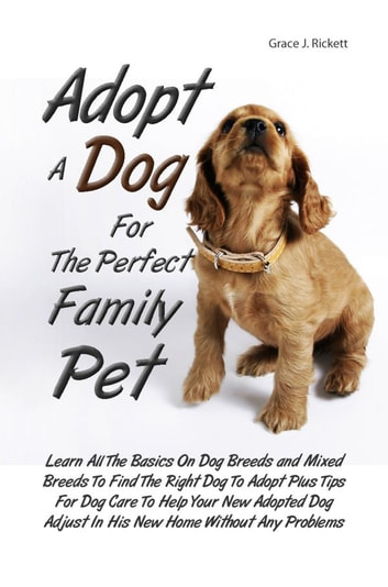 adopt a dog for the perfect family pet ebook by grace j