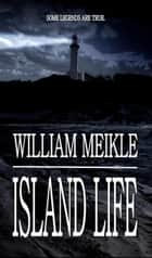 Island Life ebook by William Meikle