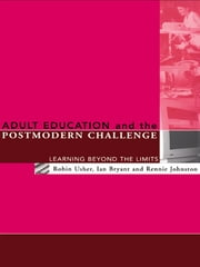Adult Education and the Postmodern Challenge - Learning Beyond the Limits ebook by Ian Bryant,Rennie Johnston,Robin Usher