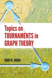 Topics on Tournaments in Graph Theory ebook by John W. Moon