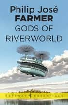 Gods of Riverworld ebook by Philip Jose Farmer