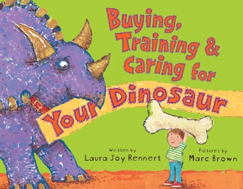 Buying, Training, and Caring for Your Dinosaur ebook by Laura Joy Rennert