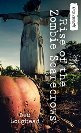 Rise of the Zombie Scarecrows ebook by Deb Loughead