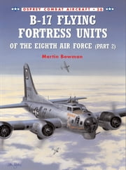 B-17 Flying Fortress Units of the Eighth Air Force (part 2) ebook by Martin Bowman,Mark Styling
