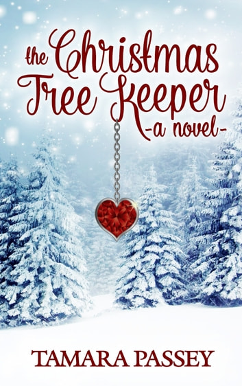 The Christmas Tree Keeper: A Novel ebook by Tamara Passey