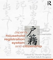 Japan's Household Registration System and Citizenship - Koseki, Identification and Documentation ebook by David Chapman,Karl Jakob Krogness