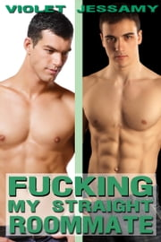 Fucking My Straight Roommate ebook by Violet Jessamy