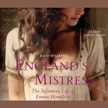 England's Mistress - The Infamous Life of Emma Hamilton audiobook by Kate Williams