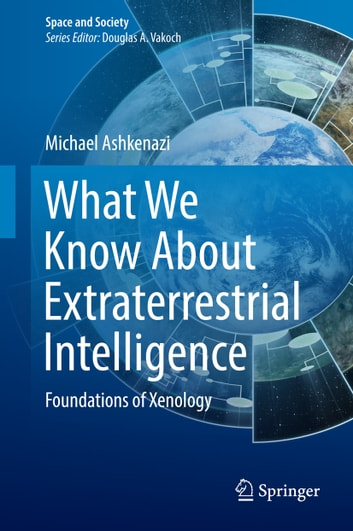 What We Know About Extraterrestrial Intelligence - Foundations of Xenology ebook by Michael Ashkenazi