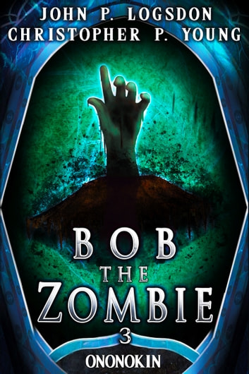 Bob the Zombie ebook by John P. Logsdon,Christopher P. Young