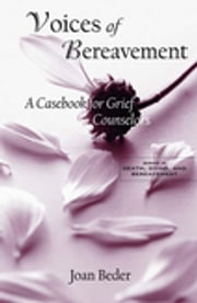 Voices of Bereavement - A Casebook for Grief Counselors ebook by Joan Beder