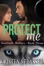 Protect Me ebook by Kristen Strassel