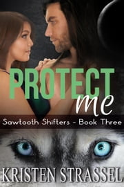 Protect Me - Sawtooth Shifters, #3 ebook by Kristen Strassel