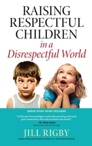 Raising Respectful Children in a Disrespectful World ebook by Jill Rigby