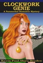 Clockwork Genie: A Paranormal Romantic Mystery ebook by Kevin Paul Shaw Broden