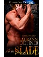 Slade (New Species, Book Two) ebook by Laurann Dohner