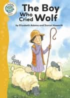 Aesop's Fables: The Boy Who Cried Wolf - Tadpoles Tales: Aesop's Fables ebook by Elizabeth Adams, Daniel Howarth