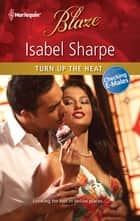 Turn Up the Heat ebook by Isabel Sharpe