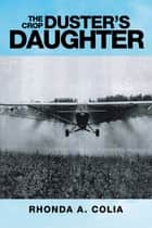 The Crop Dusters Daughter ebook by Rhonda A. Colia