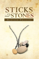 STICKS and STONES ebook by Maryann Phillips