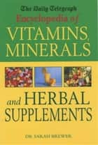 The Daily Telegraph: Encyclopedia of Vitamins, Minerals& Herbal Supplements ebook by Sarah Brewer