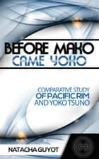 Before Mako Came Yoko: Comparative Study of Pacific Rim and Yoko Tsuno eBook by Natacha Guyot