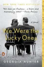 We Were the Lucky Ones - A Novel ebook by Georgia Hunter
