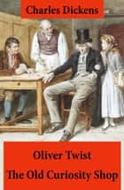 Oliver Twist + The Old Curiosity Shop ebook by Charles  Dickens