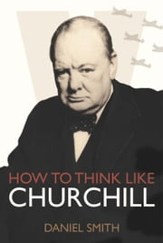 How to Think Like Churchill ebook by Daniel Smith
