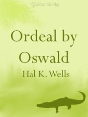 Ordeal by Oswald ebook by Hal K Wells