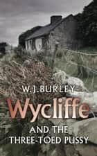 Wycliffe and the Three Toed Pussy ebook by W.J. Burley