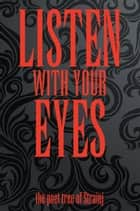 LISTEN WITH YOUR EYES ebook by Strainj