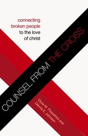 Counsel from the Cross - Connecting Broken People to the Love of Christ ebook by Elyse M. Fitzpatrick,Dennis E. Johnson