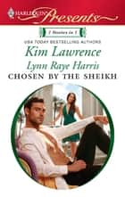 Chosen by the Sheikh - An Anthology ebook by Kim Lawrence, Lynn Raye Harris