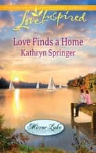 Love Finds a Home (Mills & Boon Love Inspired) (Mirror Lake, Book 2) ebook by Kathryn Springer