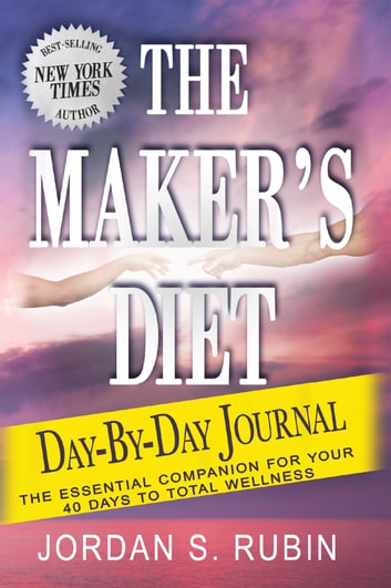 The Maker's Diet Day-by-Day Journal - The essential companion for your 40 days to total wellness ebook by Jordan Rubin