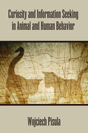 Curiosity and Information Seeking in Animal and Human Behavior ebook by Pisula, Wojciech