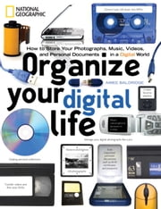 Organize Your Digital Life - How to Store Your Photographs, Music, Videos, and Personal Documents in a Digital World ebook by Aimee Baldridge