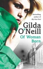 Of Woman Born ebook by Gilda O'Neill