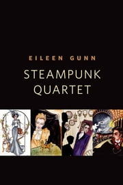 Steampunk Quartet - A Tor.Com Original ebook by Eileen Gunn