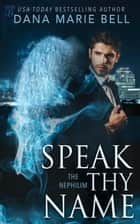 Speak Thy Name - The Nephilim ebook by Dana Marie Bell
