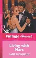 Living With Marc (Mills & Boon Vintage Cherish) ebook by Jane Donnelly