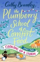 The Plumberry School of Comfort Food - Part Two - Cooking Up A Storm ebook by Cathy Bramley