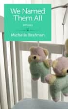 We Named Them All ebook by Michelle Brafman