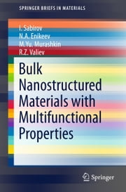 Bulk Nanostructured Materials with Multifunctional Properties ebook by I. Sabirov,N.A. Enikeev,M.Yu. Murashkin,R.Z. Valiev