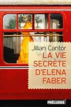 La Vie secrète d'Elena Faber ebook by Jillian Cantor